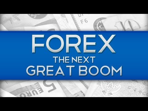 FOREX... The Next Great Boom!