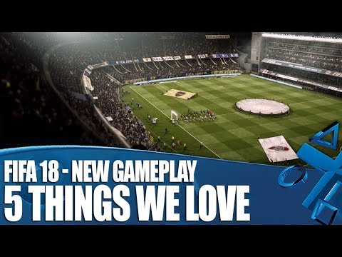 FIFA 18 New Gameplay - 5 Things We Love!