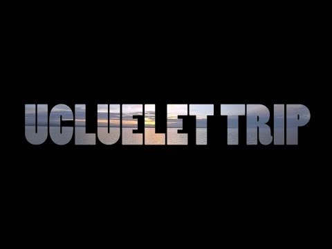 Ucluelet Surf Trip March 2017