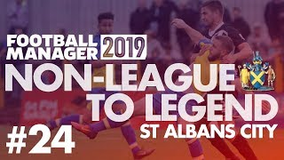 Non-League to Legend FM19   ST ALBANS   Part 24   NOT GOOD ENOUGH   Football Manager 2019