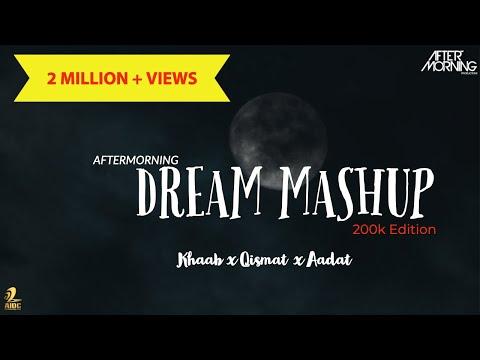dream-mashup-200k-extended-edition-|-khaab-x-qismat-x-aadat|-aftermorning