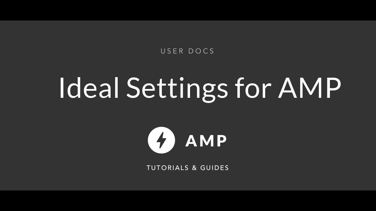 Ideal Settings for AMP - AMP Tutorials