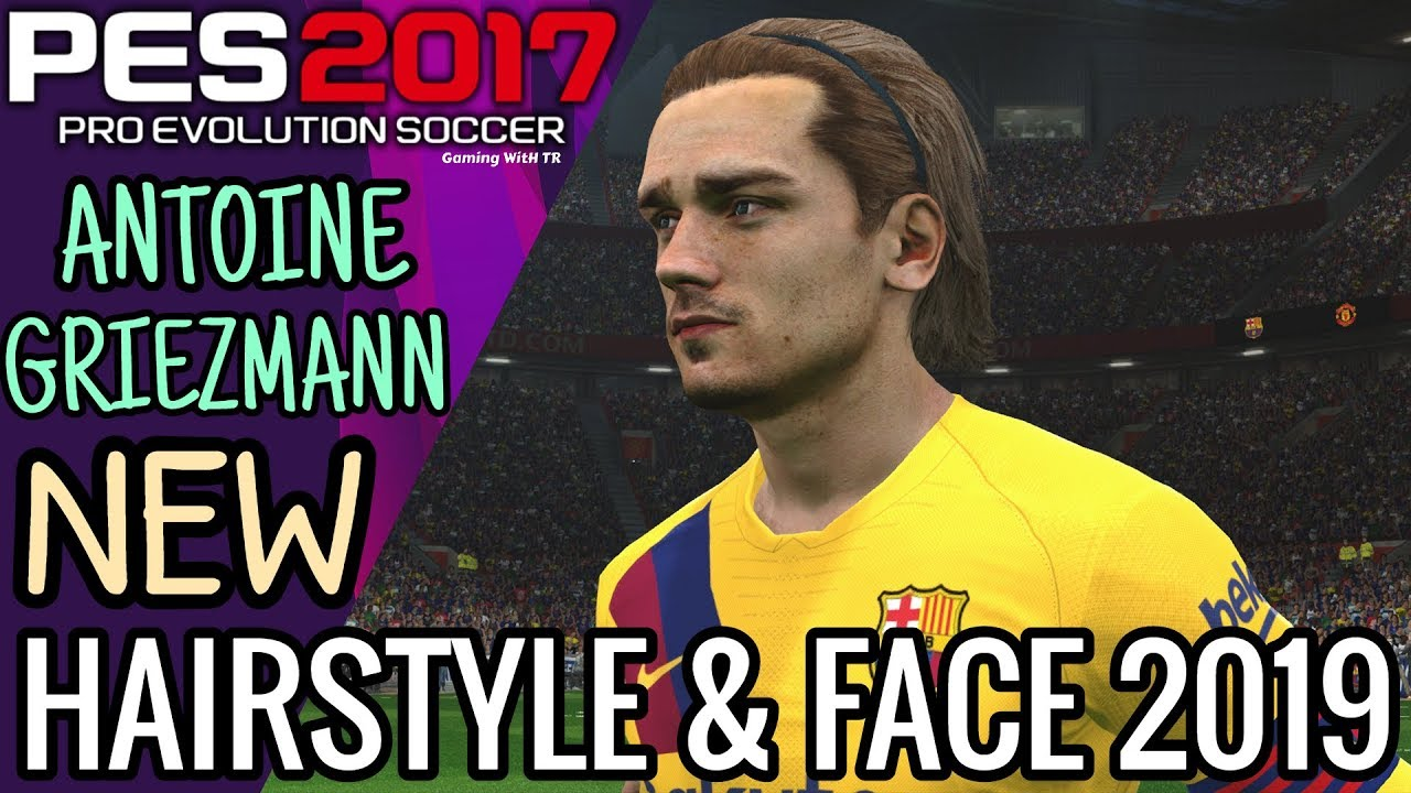 Pes 2017 Antoine Griezmann New Hairstyle New Face 2019