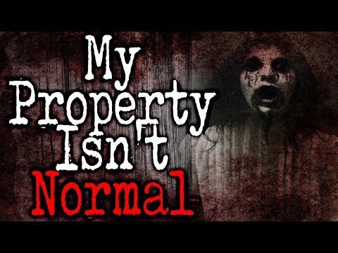 """My Property Isn't Normal"" (Part 4)   CreepyPasta Storytime"