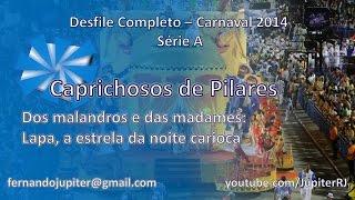Desfile Completo Carnaval 2014 - Caprichosos de Pilares
