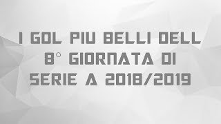 I GOL PIU BELLI DELL 8° GIORNATA DI SERIE A 2018/2019