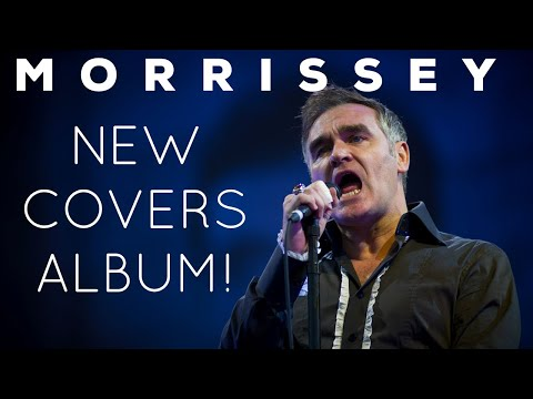 New Morrissey Album Is All Cover Songs! Mp3