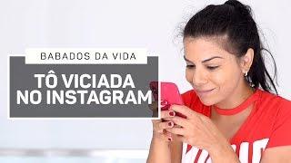 BABADOS DA VIDA - TÔ VICIADA NO INSTAGRAM