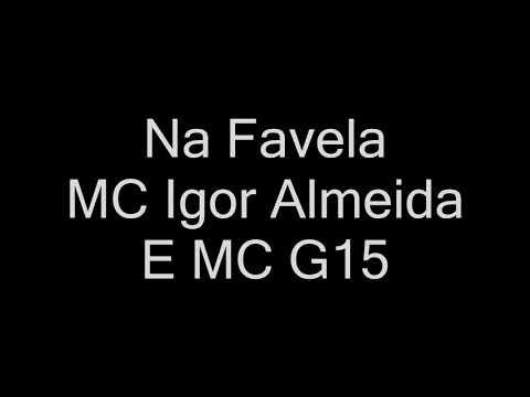 MC Igor Almeida E MC G15 - Na Favela letra
