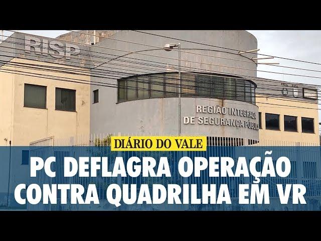 Polícia Civil deflagra operação contra quadrilha em VR