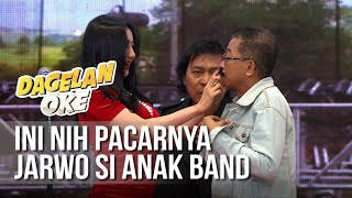 DAGELAN OK Ini Nih Pacarnya Jarwo Anak Band 14 Mei 2019