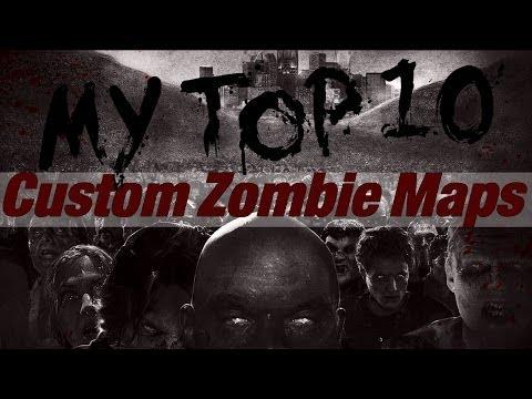 My Top 10 Custom Zombie Maps