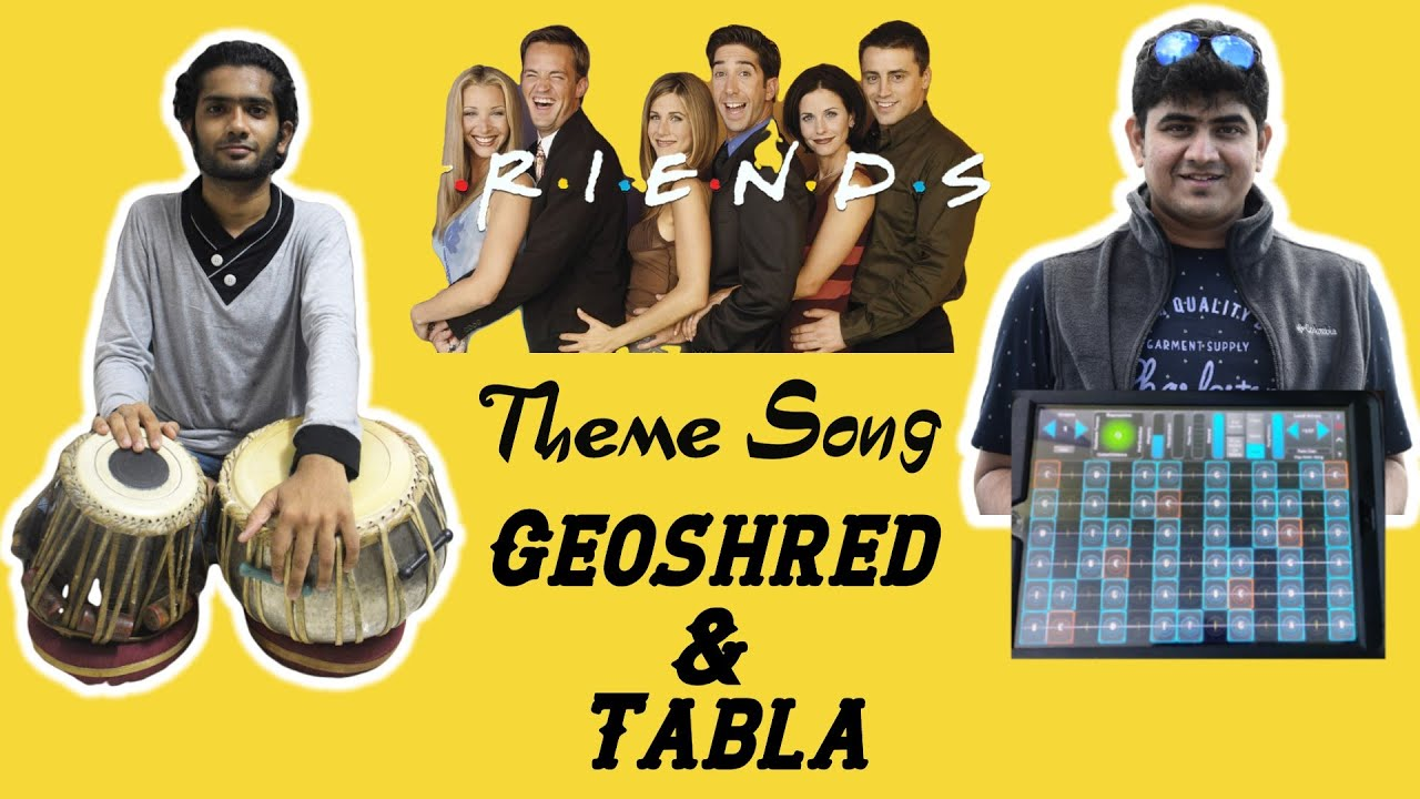 Friends Theme Song | Geoshred & Tabla | Friendship Day Song | I'll be there for you | Tabla 256