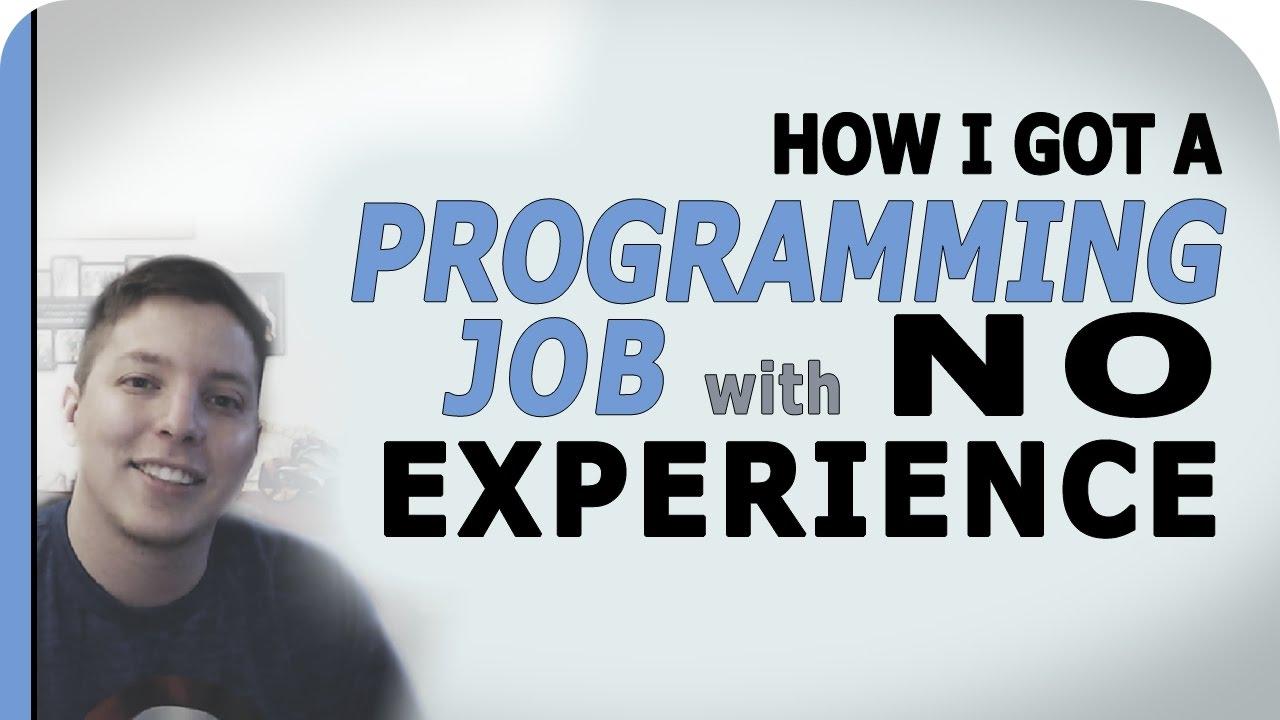 how do i get a programming job no experience how do i get a programming job no experience