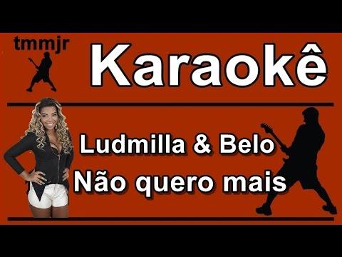 Ludmilla e Belo Não quero mais Karaoke