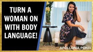 How To Turn Her On With Body Language!
