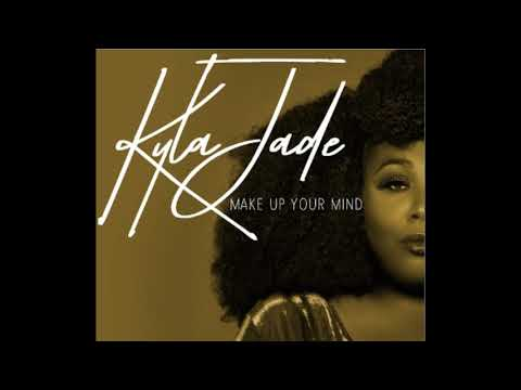 ( Make Up Your Mind )   Kyla Jade