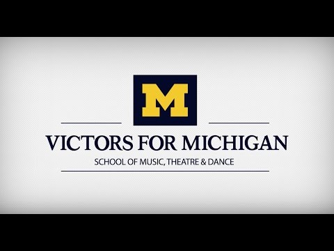 Victors for Michigan: School of Music, Theatre & Dance