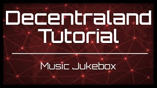 Decentraland Tutorial: Creating a Music Jukebox