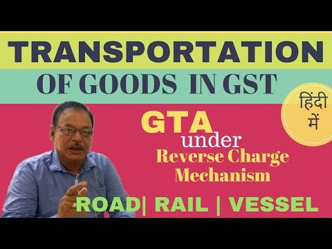 Transportation of goods in GST | Goods Transport Agency (GTA) under Reverse Charge Mechanism (RCM)