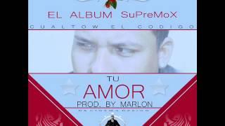 Cualtow SuPreMoX - Tu Amor- Prod Dj Marlon