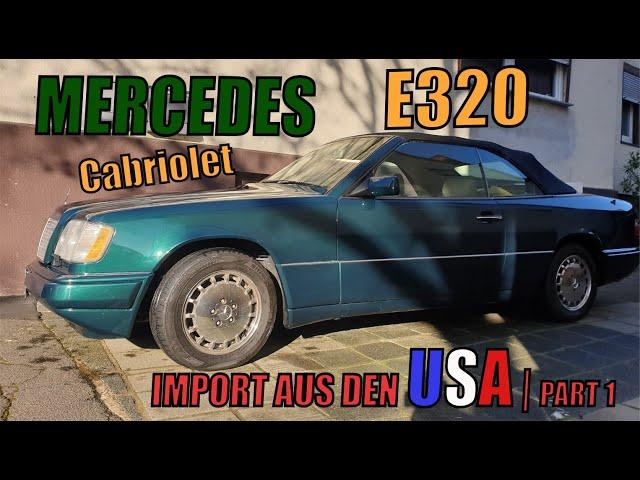 MKB - TEC | Wir importieren einen Amerikaner | Mercedes W124 E320 Cabrio |Teil 1