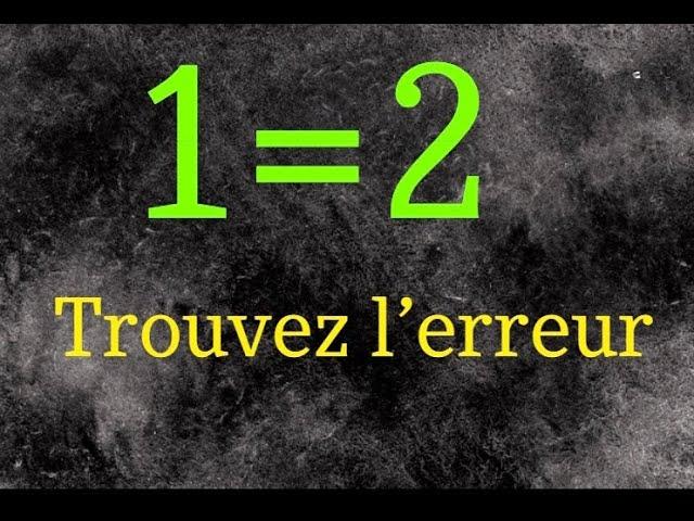 1=2 : trouvez l'erreur mathématiques.