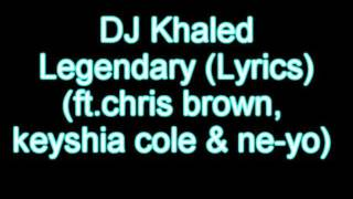 Dj Khaled ft. Chris Brown, Keyshia Cole & Ne-Yo - Legendary (Lyrics)