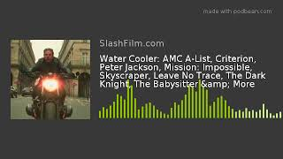 Water Cooler: AMC A-List, Criterion, Peter Jackson, Mission: Impossible, Skyscraper, Leave No Trace,