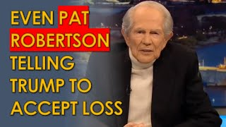 Pat Robertson To Trump: Accept You LOST, And \