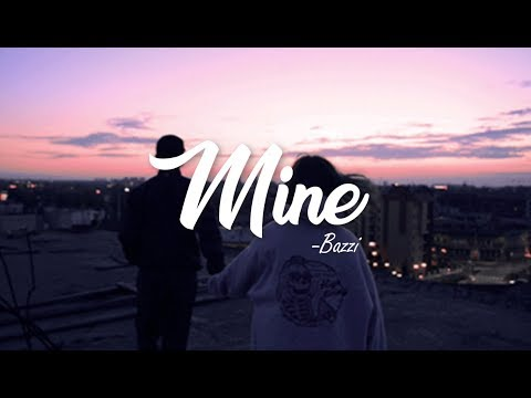 Mine - Bazzi (Clean Lyrics)