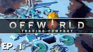 Offworld Trading Company - Ep. 1 - Gameplay Introduction! - Let