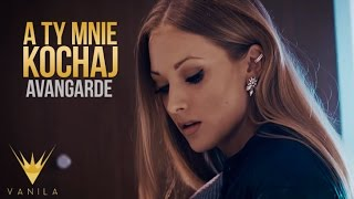 Avangarde - A Ty mnie kochaj (Oficjalny teledysk)