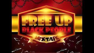 DJ NJOGU -  FREE UP BLACK PEOPLE MIXTAPE FEB 2016