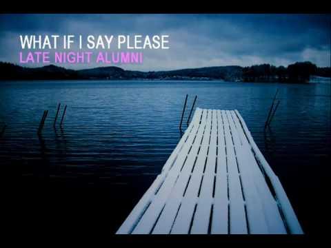 Late Night Alumni / What If I Say Please