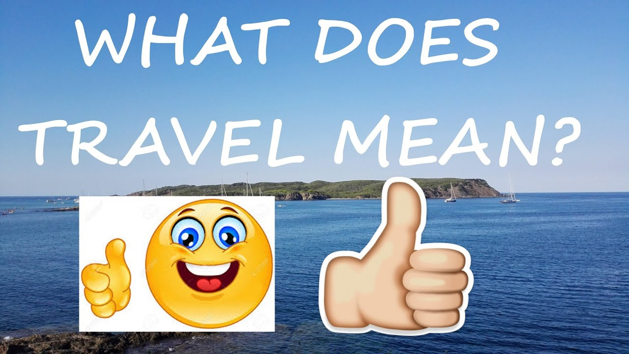 MEANING OF TRAVEL - YouTube