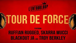 L'ENTOURLOOP Ft. Skarra Mucci, Ruffian Rugged, Blackout Ja & Troy Berkley - Tour de Force