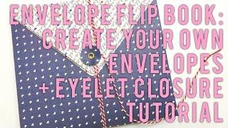 Envelope Flip Book: Create Your Own Envelopes + Eyelet Closure Tutorial