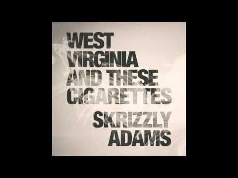 Skrizzly Adams - West Virginia and these Cigarettes