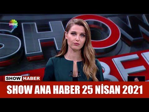 Show Ana Haber 25 Nisan 2021