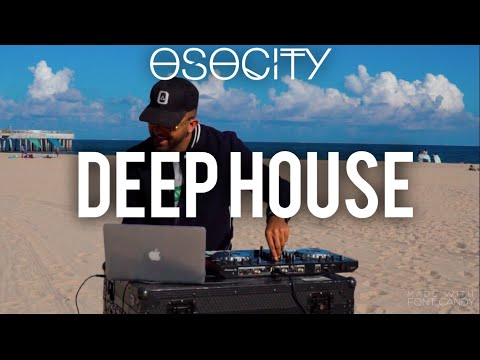 Deep House Mix 2019  The Best of Deep House 2019 by OSOCITY