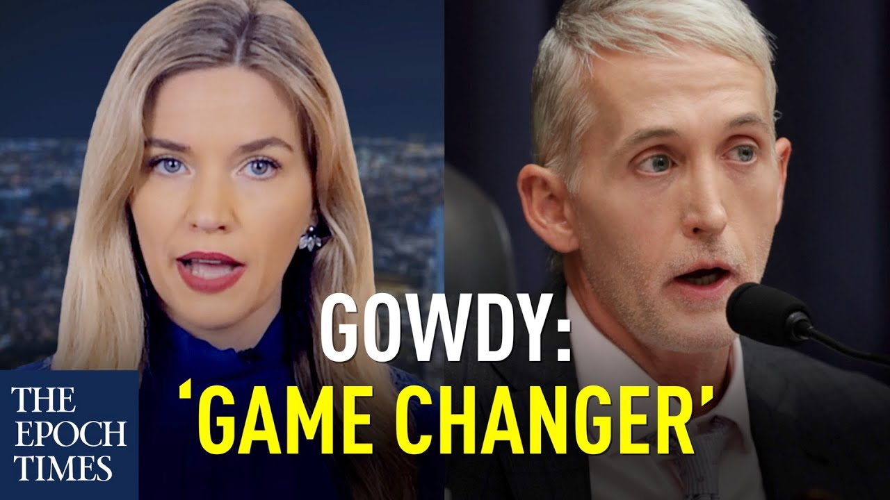 The Epoch Times Epoch News - Trey Gowdy: FBI Transcripts from Russia Probe May Be A 'Game Changer'