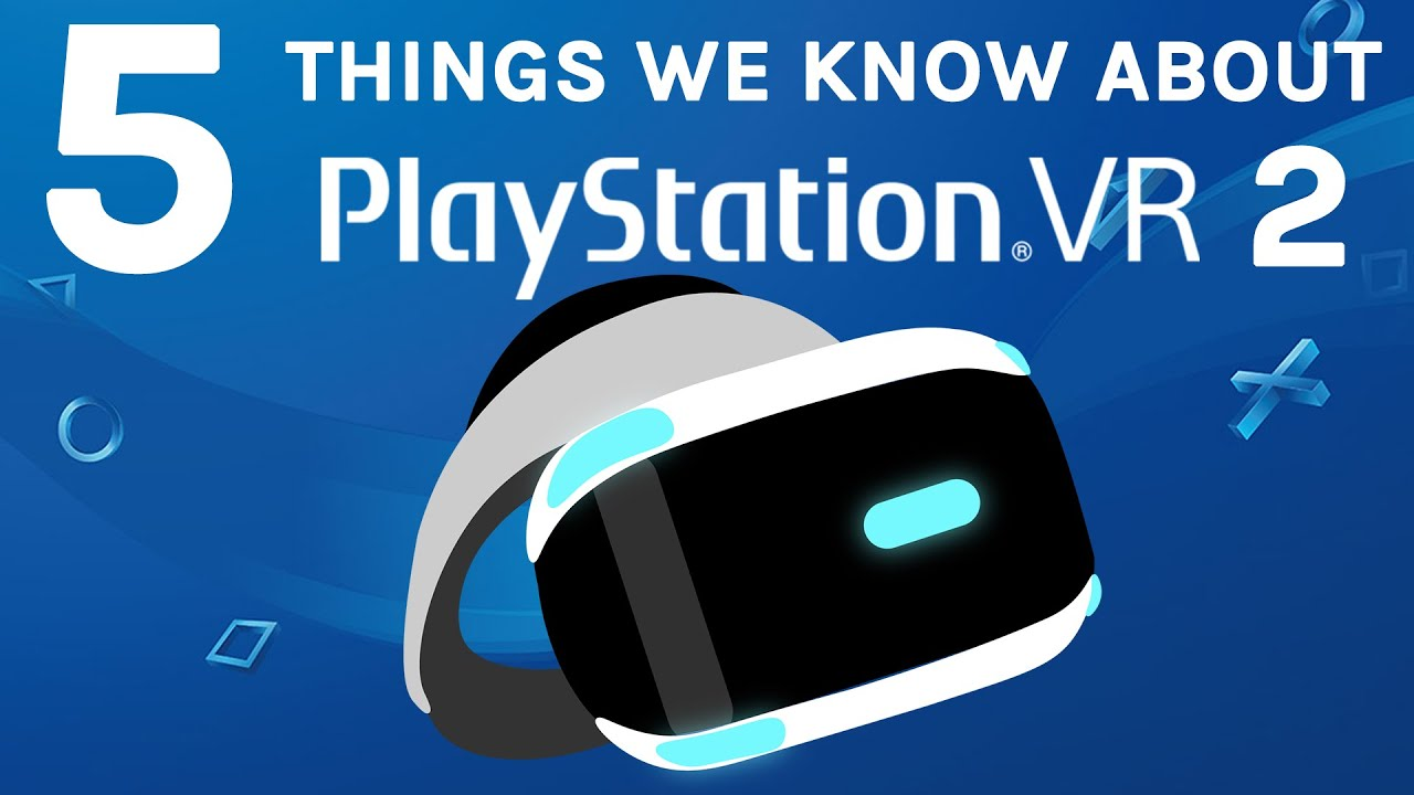 5 Things We Know About Psvr 2 Youtube