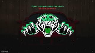 Spike - Manele ( Bass Boosted )