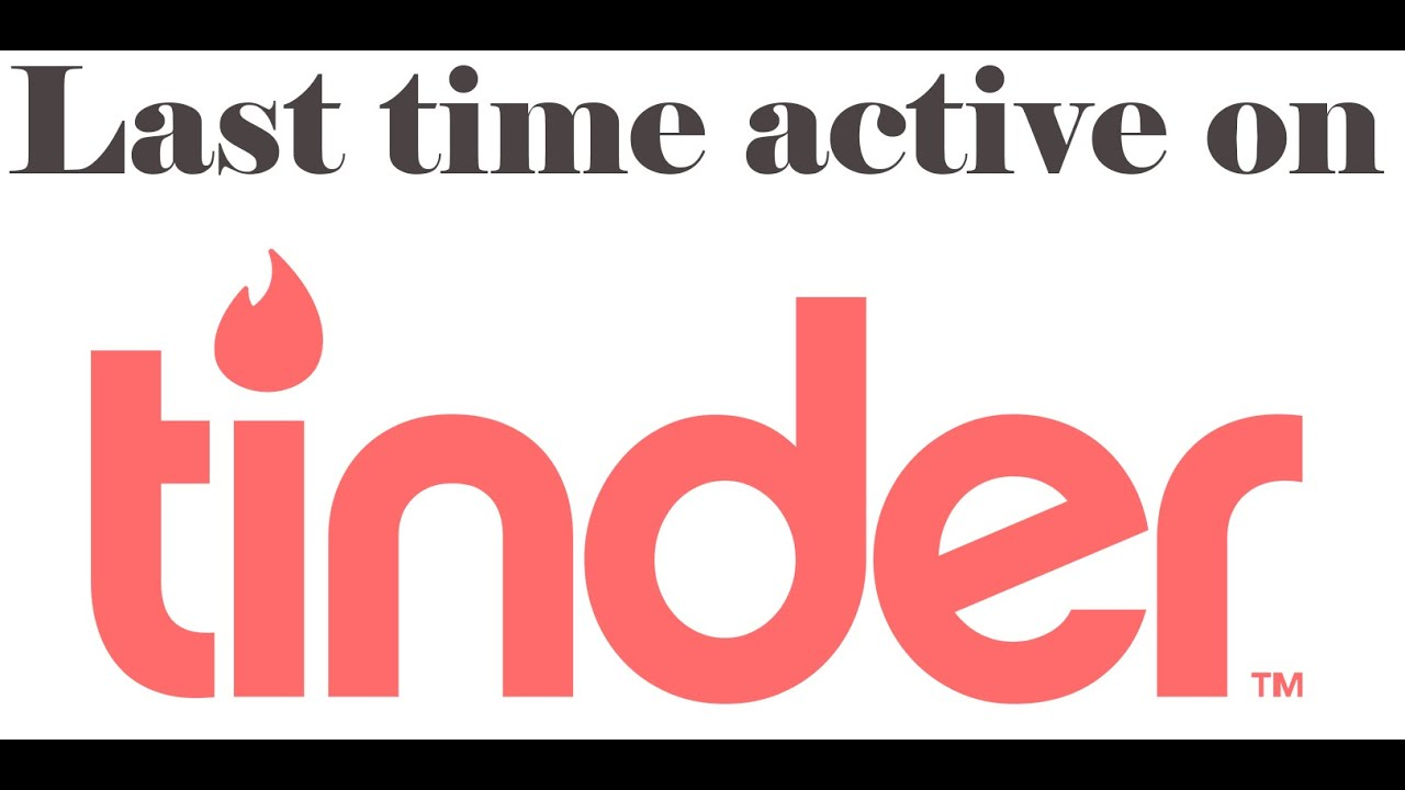 How to see when someone was last active on tinder