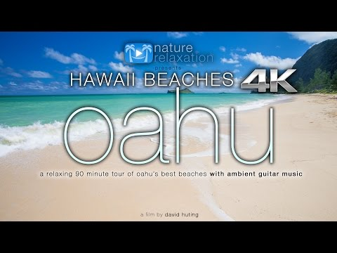 HAWAII BEACHES in 4K: Oahu (+ relaxing guitar music) 90 Minute Dynamic Nature Experience in UHD