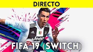 STREAMING ESPAÑOL FIFA 19 VERSION FINAL en NINTENDO SWITCH - Gameplay en DIRECTO
