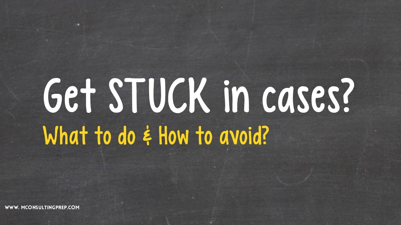 stuck in case interview what to do how to avoid stuck in case interview what to do how to avoid