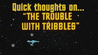 Quick thoughts on... - The Trouble With Tribbles
