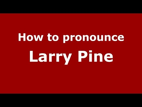 How to pronounce Larry Pine (American English/US)  - PronounceNames.com